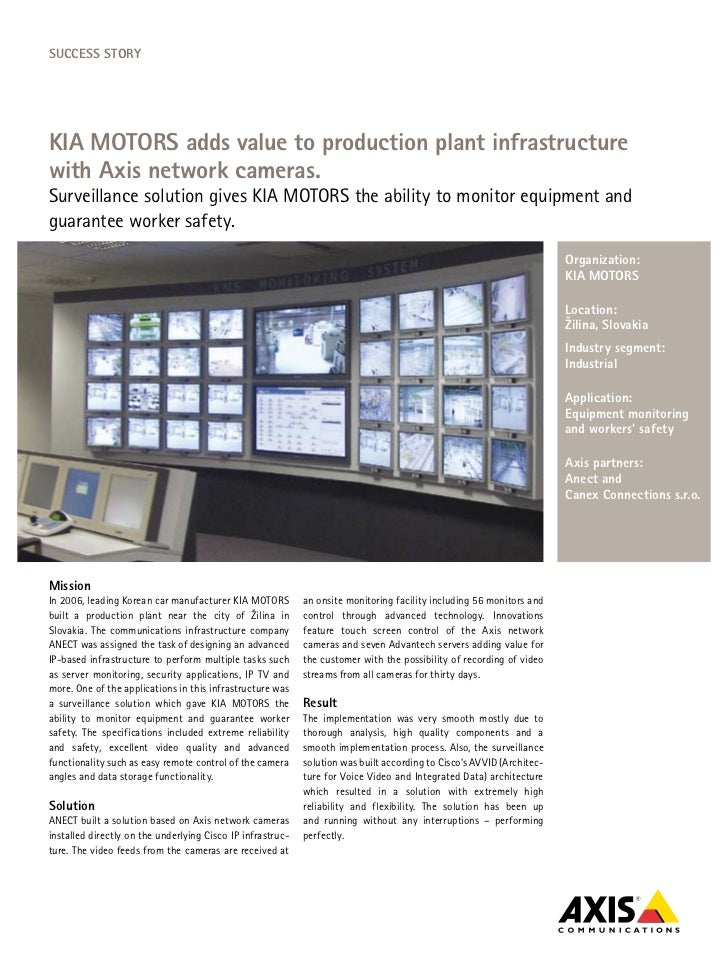 SucceSS StoryKIA MotorS adds value to production plant infrastructurewith Axis network cameras.Surveillance solution gives...
