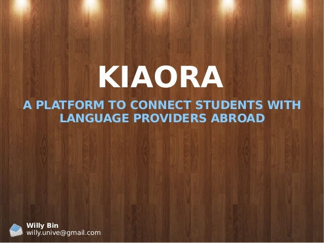 KIAORA A PLATFORM TO CONNECT STUDENTS WITH LANGUAGE PROVIDERS ABROAD Willy Bin willy.unive@gmail.com