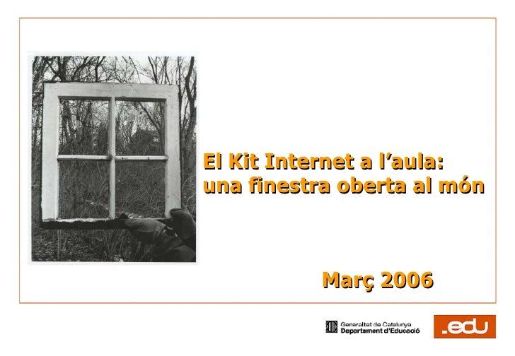 El Kit Internet a l'aula: una finestra oberta al món Març 2006