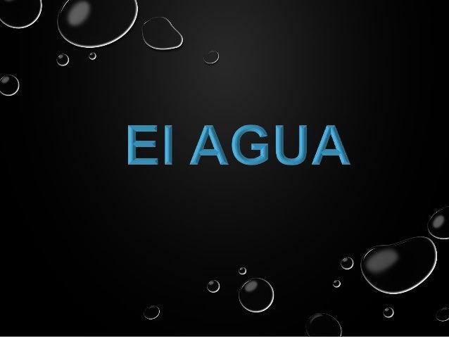 • El agua (del latín aqua) es la molécula más abundante de todas las que integran a los seres vivos. • La naturaleza físic...