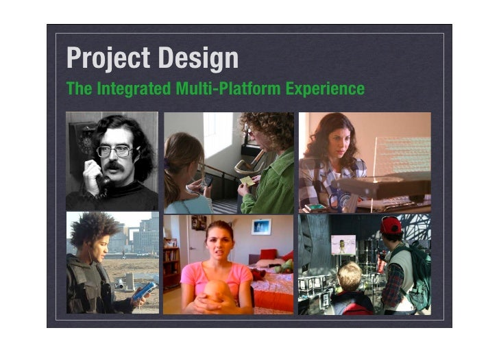 Project Design The Integrated Multi-Platform Experience