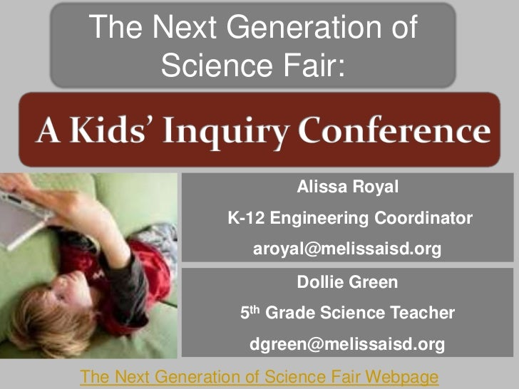 The Next Generation of    Science Fair:                         Alissa Royal                 K-12 Engineering Coordinator ...