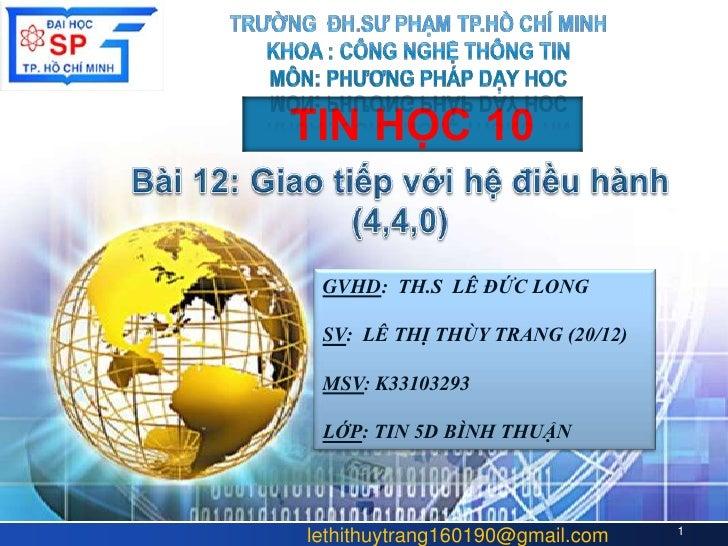 LOGO       TIN HỌC 10        GVHD: TH.S LÊ ĐỨC LONG        SV: LÊ THỊ THÙY TRANG (20/12)        MSV: K33103293        LỚP:...