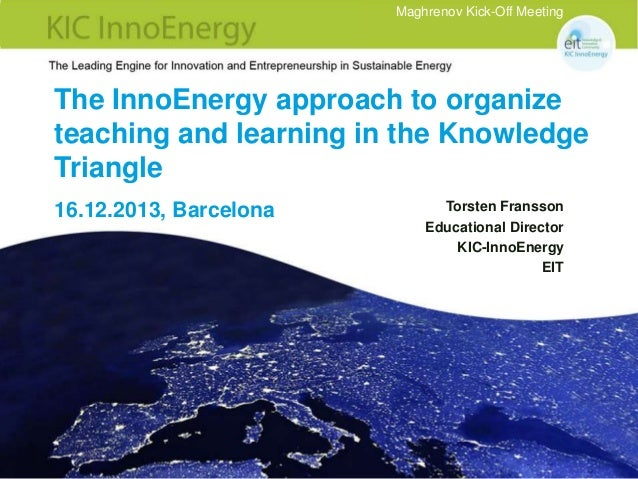 Maghrenov Kick-Off Meeting  The InnoEnergy approach to organize teaching and learning in the Knowledge Triangle 16.12.2013...
