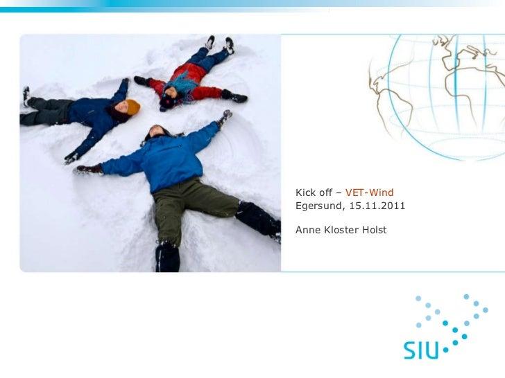 <ul><li>Kick off –  VET-Wind </li></ul><ul><li>Egersund, 15.11.2011 </li></ul><ul><li>Anne Kloster Holst </li></ul>