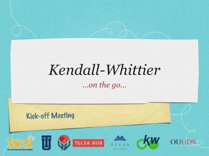 Kendall-Whittier <ul><li>...on the go... </li></ul>Kick-off Meeting