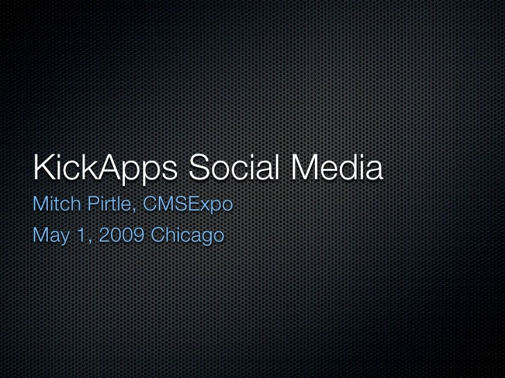 KickApps Social Media Mitch Pirtle, CMSExpo May 1, 2009 Chicago