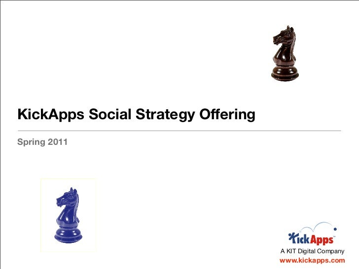 KickApps Social Strategy OfferingSpring 2011                                    A KIT Digital Company                     ...