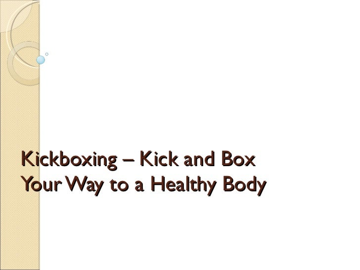 Kickboxing – Kick and Box Your Way to a Healthy Body