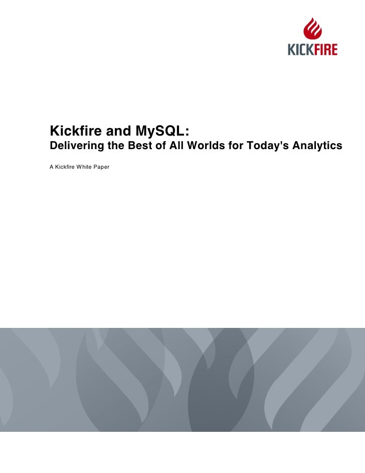 Kickfire and MySQL: Delivering the Best of All Worlds for Today's Analytics A Kickfire White Paper
