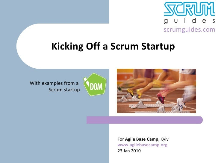 Kicking Off a Scrum Startup  For  Agile Base Camp ,   Kyiv www.agilebasecamp.org 23 Jan 2010 scrumguides.com With examples...