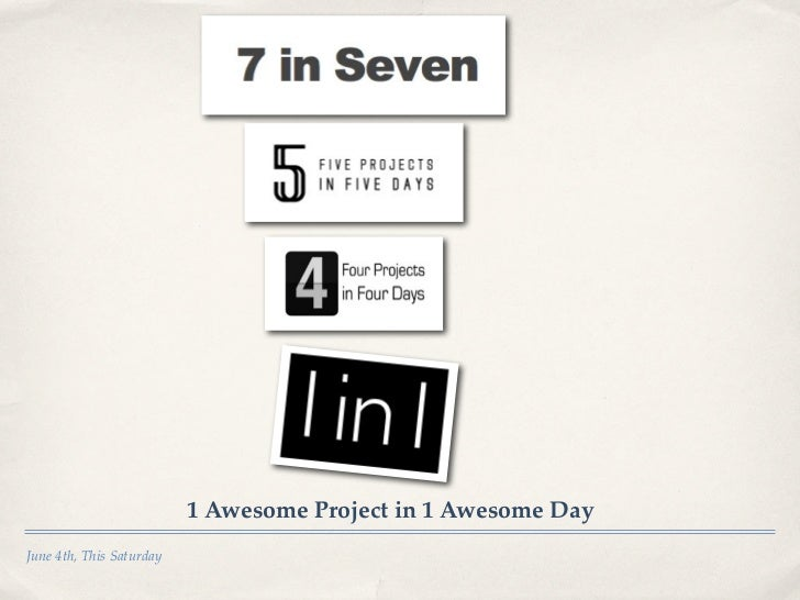 1 Awesome Project in 1 Awesome DayJune 4th, This Saturday