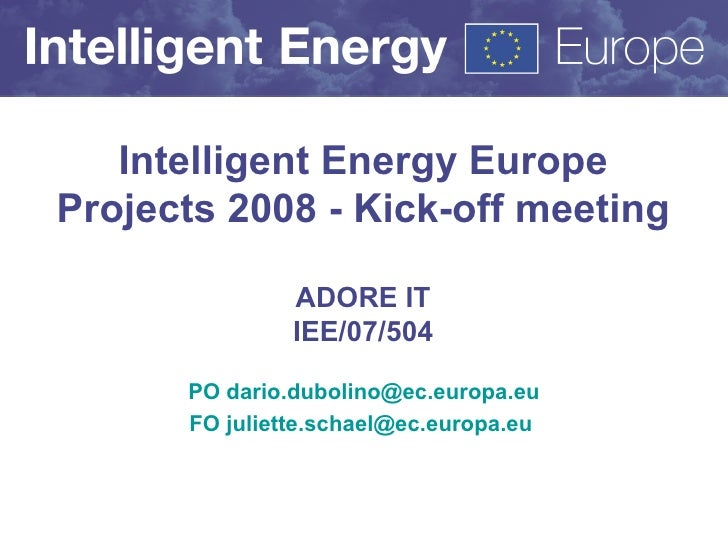 Intelligent Energy Europe Projects 2008 - Kick-off meeting                 ADORE IT                 IEE/07/504         PO ...