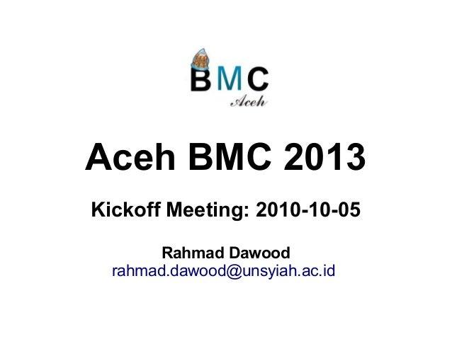 Aceh BMC 2013 Kickoff Meeting: 2010-10-05 Rahmad Dawood rahmad.dawood@unsyiah.ac.id