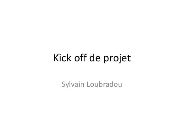 Kick off de projet Sylvain Loubradou