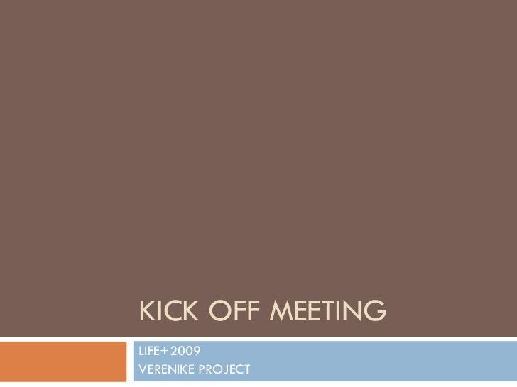 KICK OFF MEETINGLIFE+2009VERENIKE PROJECT