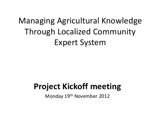 Managing Agricultural Knowledge Through Localized Community        Expert System   Project Kickoff meeting      Monday 19t...