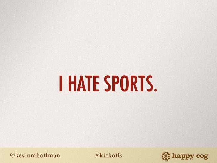 I HATE SPORTS.   @kevinmhoffman    #kickoffs