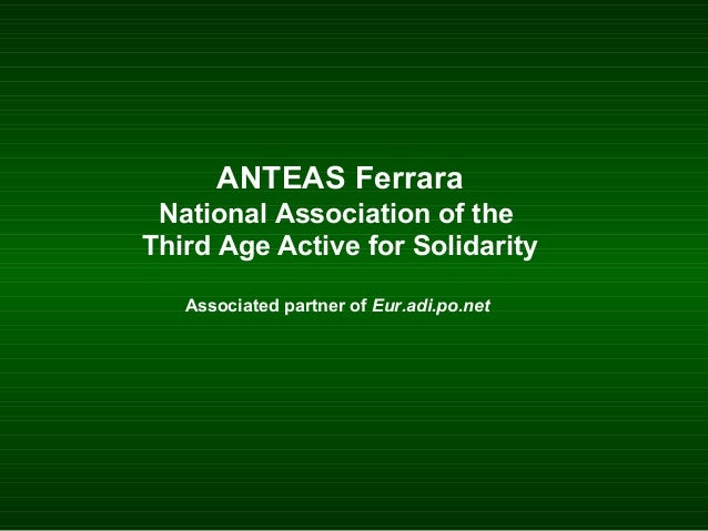 ANTEAS Ferrara National Association of the Third Age Active for Solidarity Associated partner of Eur.adi.po.net