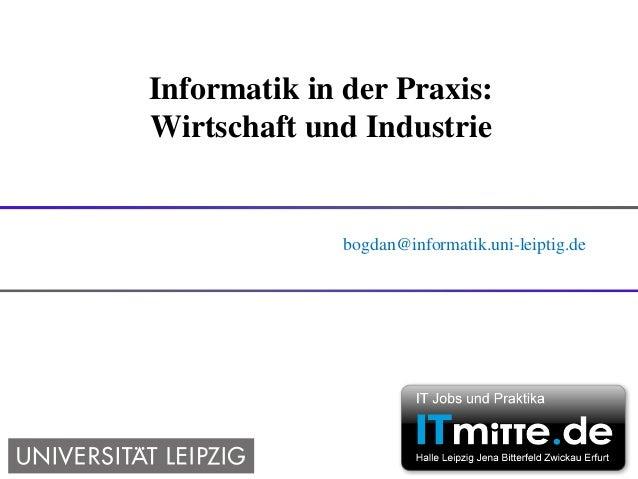 Informatik in der Praxis:Wirtschaft und Industrie              bogdan@informatik.uni-leiptig.de