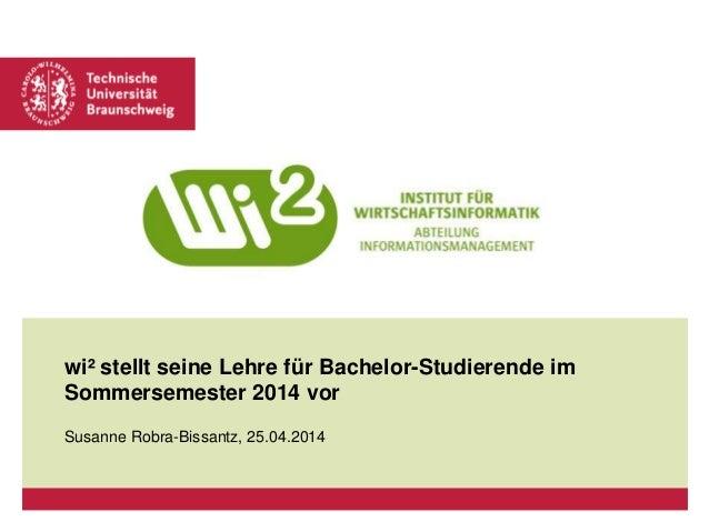 wi² stellt seine Lehre für Bachelor-Studierende im Sommersemester 2014 vor Susanne Robra-Bissantz, 25.04.2014