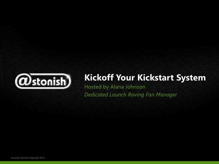 Kickoff Your Kickstart System                                  Hosted by Alana Johnson                                  De...