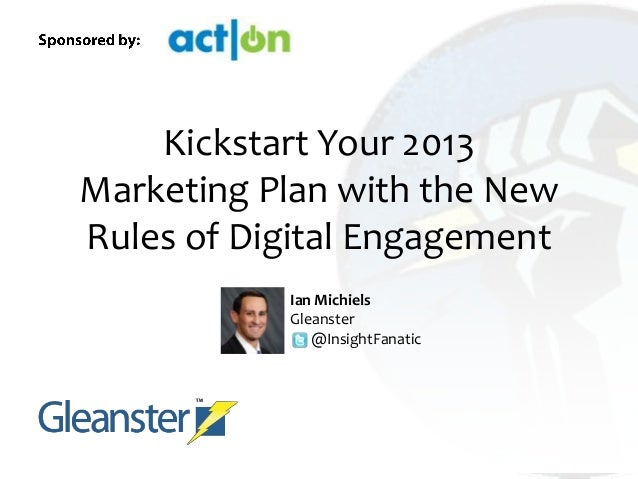 Kickstart Your 2013Marketing Plan with the NewRules of Digital Engagement           Ian Michiels           Gleanster      ...