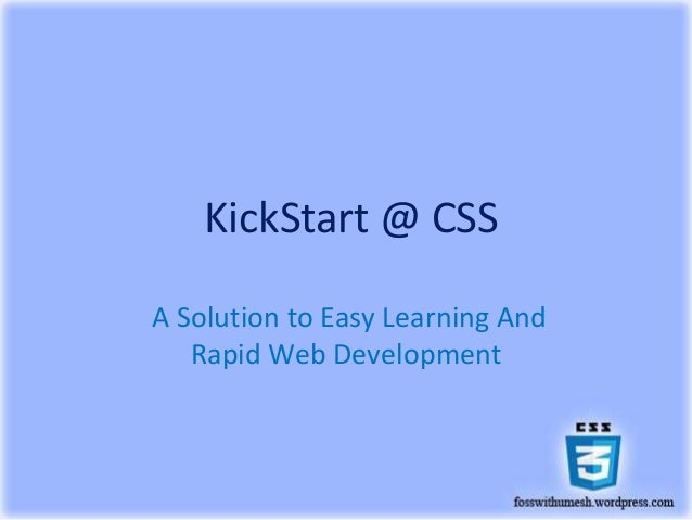KickStart @ CSS A Solution to Easy Learning And Rapid Web Development