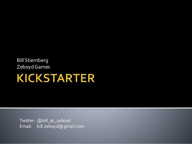 Bill Stiernberg Zeboyd Games Twitter: @bill_at_zeboyd Email: bill.zeboyd@gmail.com