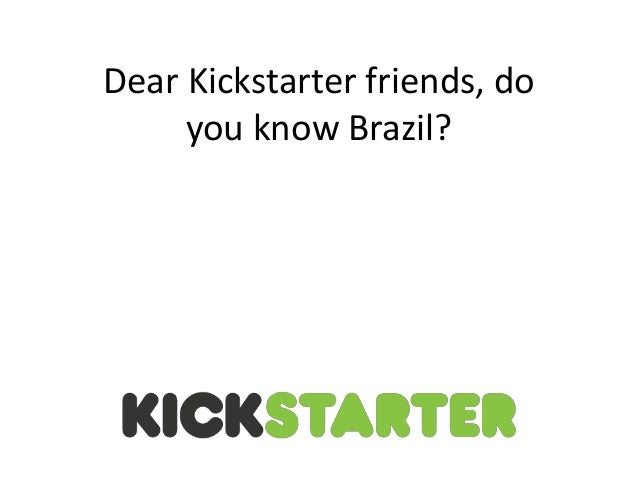 Dear Kickstarter friends, do you know Brazil?