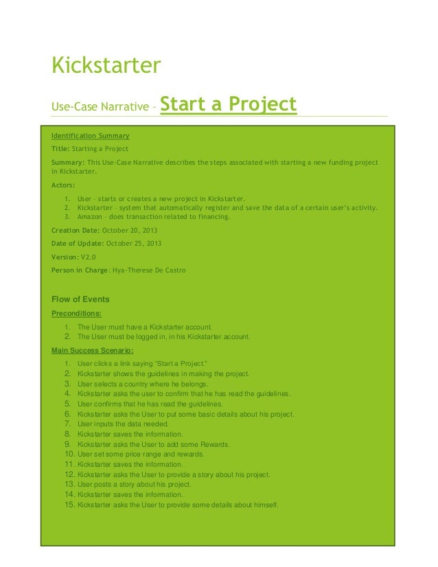Kickstarter Use-Case Narrative –  Start a Project  Identification Summary Title: Starting a Project Summary: This Use-Case...