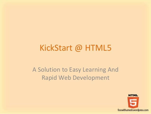 KickStart @ HTML5 A Solution to Easy Learning And Rapid Web Development