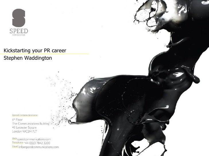 <ul><li>Kickstarting your PR career </li></ul><ul><li>Stephen Waddington </li></ul>