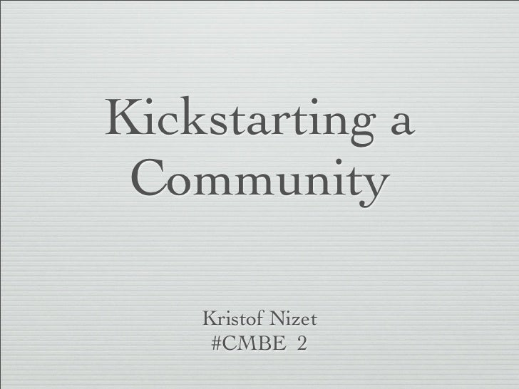 Kickstarting a Community    Kristof Nizet     #CMBE 2