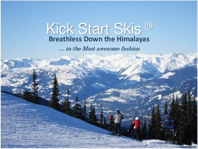 Kick Start Skis                   ®Breathless Down the Himalayas  … in the Most awesome fashion