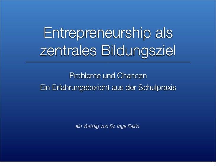 Entrepreneurship alszentrales Bildungsziel        Probleme und ChancenEin Erfahrungsbericht aus der Schulpraxis          e...