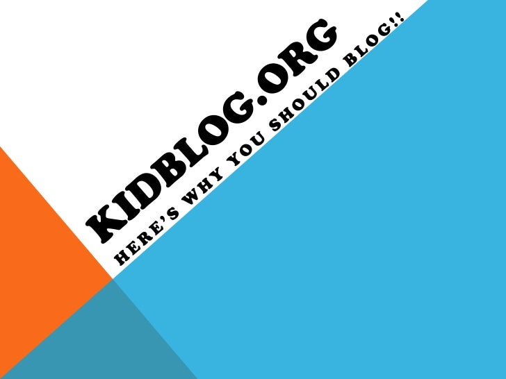 Kidblog.org<br />Here's Why You should Blog!!<br />
