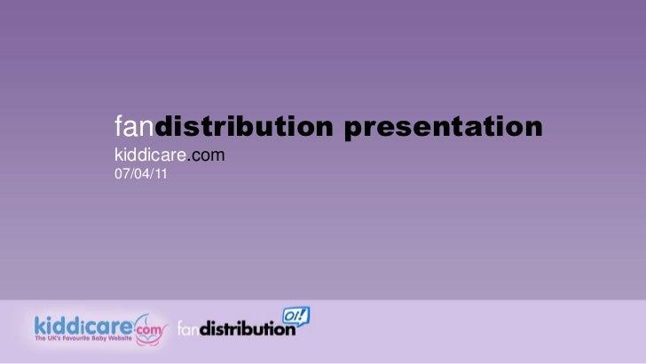 fandistribution presentation<br />kiddicare.com<br />07/04/11<br />