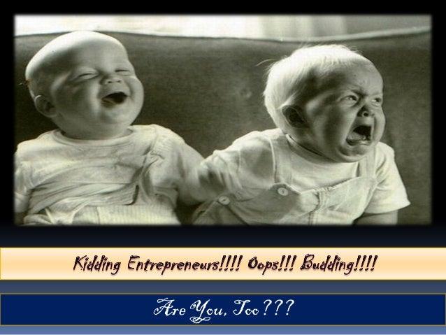 Kidding Budding Entrepreneur & You?