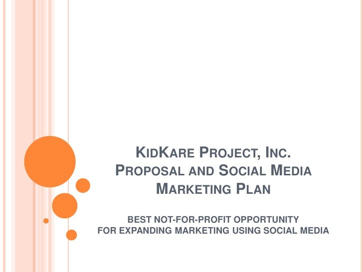 KidKare Project, Inc.Proposal and Social Media Marketing Plan<br />best not-for-profit OpportunityFor expanding marketing ...