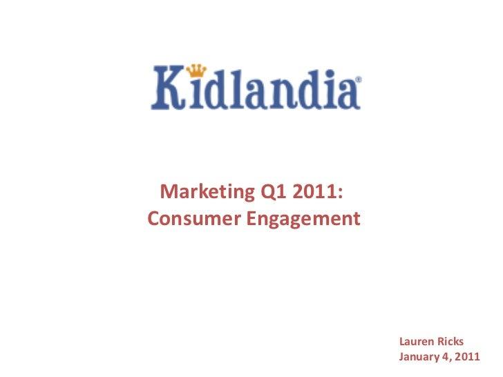 Marketing Q1 2011:Consumer Engagement                      Lauren Ricks                      January 4, 2011