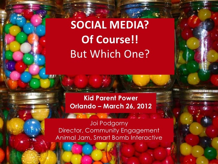 SOCIAL MEDIA?      Of Course!!    But Which One?        Kid Parent Power    Orlando – March 26, 2012            Joi Podgor...