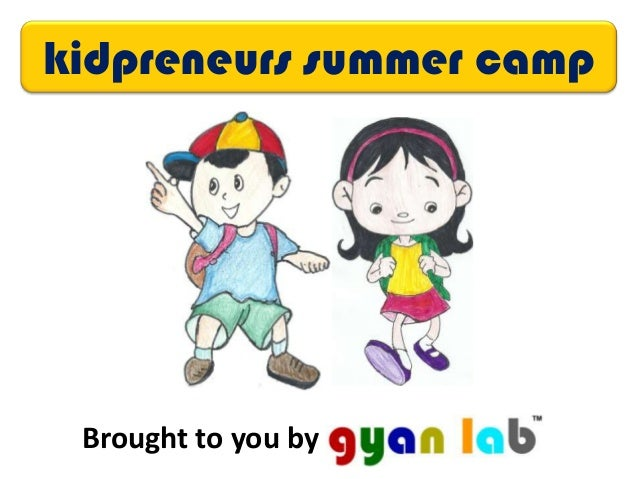 kidpreneurs summer camp Brought to you by