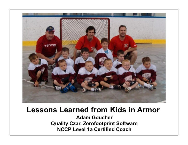 Lessons Learned from Kids in Armor                 Adam Goucher       Quality Czar, Zerofootprint Software         NCCP Le...