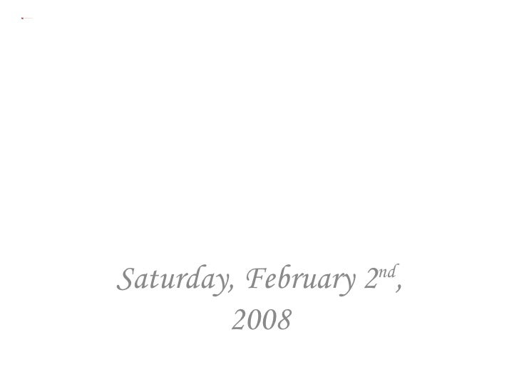 Saturday, February 2 nd , 2008