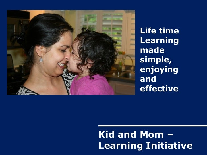 Life time Learning made simple, enjoying  and  effective Kid and Mom – Learning Initiative