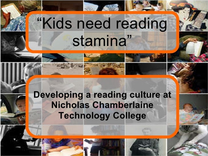 """ Kids need reading stamina"" Developing a reading culture at Nicholas Chamberlaine Technology College"