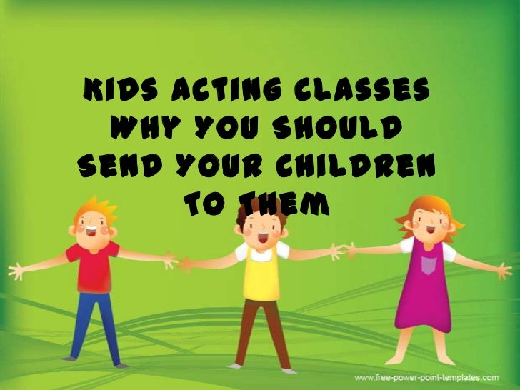 Kids Acting Classes - Why You Should Send Your Children To Them