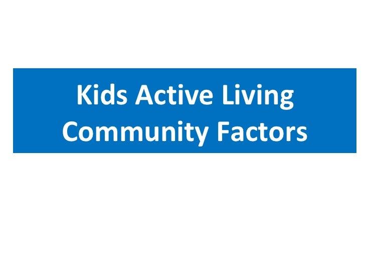Kids Active LivingCommunity Factors