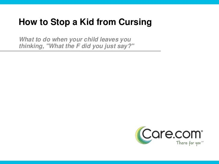 "How to Stop a Kid from Cursing<br />What to do when your child leaves you thinking, ""What the F did you just say?""<br />"